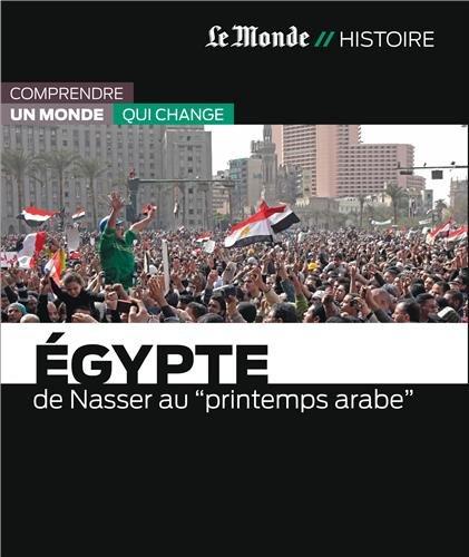 EGYPTE-DE NASSER AU PRINTEMPS ARABE par Robert Solé
