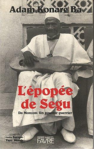 L'Epopée de Segu da Monzon : un pouvoir guerrier par Adam Konaré Ba