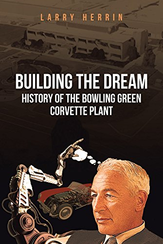 Building the Dream: History of the Bowling Green Corvette Plant (English Edition)