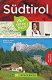 Reiseführer Südtirol: Zeit für das Beste. Highlights, Geheimtipps und Wohlfühladressen. Ein Reise- und Wanderführer zu den Sehenswürdigkeiten rund um Bozen. Wein & Küche genießen. Mit Südtirol-Karte