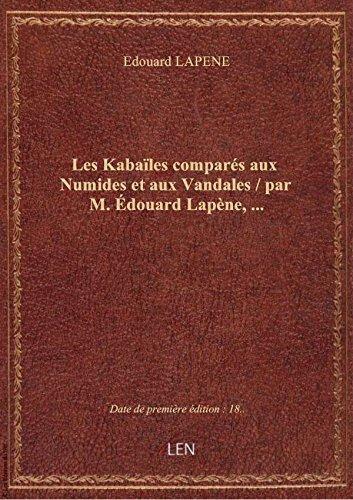 Les Kabaïles comparés aux Numides et aux Vandales / par M. Édouard Lapène,...