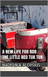 A New Life for Roo (Roo The Little Red Tuk Tuk Book 1)