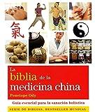 La biblia de la medicina china: Guía esencial para la sanación holística (Cuerpo-Mente)