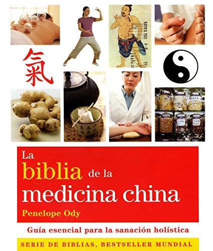 La biblia de la medicina china: Guía esencial para la sanación holística (Cuerpo-Mente) por Penelope Ody