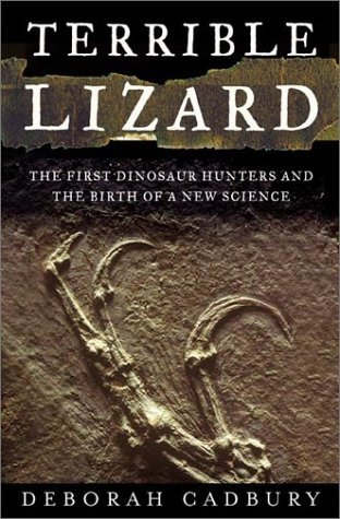 Terrible Lizard: The First Dinosaur Hunters and the Birth of a New Science by Deborah Cadbury (2001-06-30)