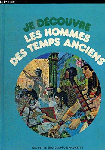 Je découvre les hommes des temps anciens (Ma petite encyclopédie Hachette)
