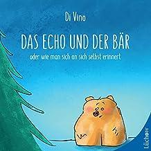 Das Echo und der Bär: oder wie man sich an sich selbst erinnert