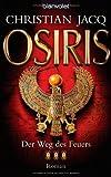 Der Weg des Feuers - Osiris: Roman - Christian Jacq