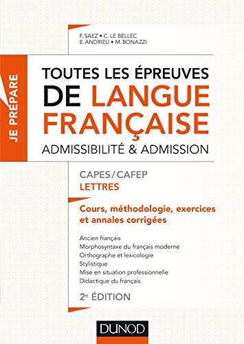 Toutes les épreuves de langue française - Admissibilité et admission - CAPES/CAFEP Lettres: Cours, méthodologie, exercices et annales corrigées