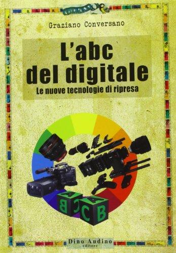 L'ABC del digitale. Le nuove tecnologie di ripresa