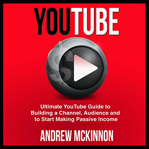 youtube-ultimate-youtube-guide-to-building-a-channel-audience-and-to-start-making-passive-income