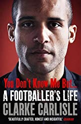 You Don't Know Me, But . . .: A Footballer's Life by Clarke Carlisle (2014-04-24)