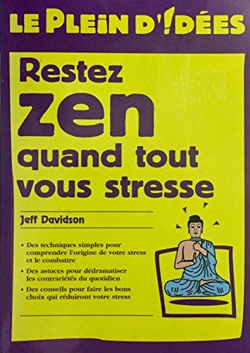 Restez zen quand tout vous stresse (Le plein d'idées)