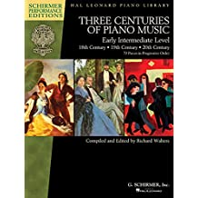 Three Centuries of Piano Music: 18th, 19th & 20th Centuries: Early Intermediate Level Schirmer Performance Editions (Schirmer Performance Editions: Hal Lronard Piano Library)