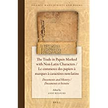 The Trade in Papers Marked with Non-Latin Characters / Le Commerce Des Papiers a Marques a Caracteres Non-Latins: Documents and History / Documents Et (Islamic Manuscripts and Books, Band 15)