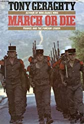 March or Die - France and The Foreign Legion