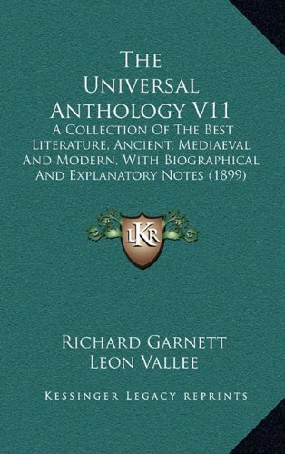 The Universal Anthology V11: A Collection of the Best Literature, Ancient, Mediaeval and Modern, with Biographical and Explanatory Notes (1899)