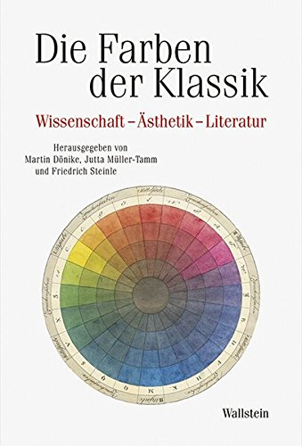 Die Farben der Klassik: Wissenschaft – Ästhetik – Literatur (Schriftenreihe des Zentrums für Klassikforschung)
