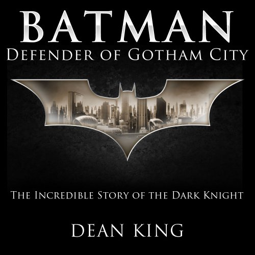 (Batman, Defender of Gotham City: The Incredible Story of the Dark Knight (Superhero Sagas Book 1) (English Edition))