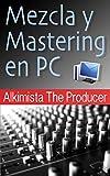 Mezcla y Mastering en PC (TECNICHE MIXING E MASTERING nº 1)