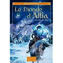 Le Monde d'Allia - Tome 1: La cité de Gâa