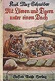 Mit Löwen und Tigern unter einem Dach Wir ziehen durch die Welt...Herausgeber : Rolf Italiaander, mit 80 Bildern im Text von Felix Hennig