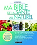 Ma bible de la santé au naturel...