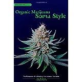 Organic Marijuana: Soma Style; The Pleasures Of Cultivating Connoisseur Cannabis