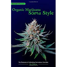 Organic Marijuana: Soma Style; The Pleasures Of Cultivating Connoisseur Cannabis