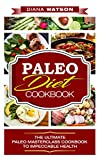Paleo Diet Cookbook: The Ultimate Paleo Masterclass Cookbook To Impeccable Health (Rapid Weight Loss, Strongest Energy, Lose Up To 30 Pounds in 4 weeks, Build Muscle, Paleo, Paleo Diet)