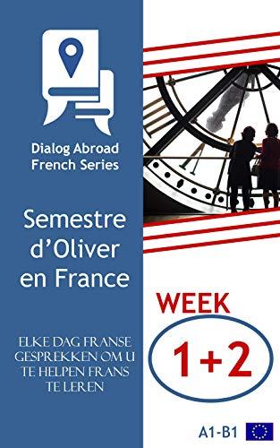 Elke dag Franse gesprekken om u te helpen Frans te leren - Week 1/Week 2: Semestre d'Oliver en France (veertien dagen) (Dutch Edition)
