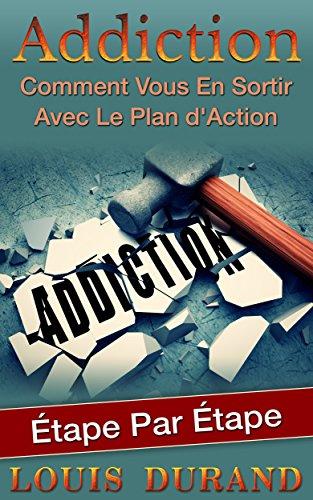 Addiction: Comment Vous En Sortir Avec Le Plan d'Action tape Par tape