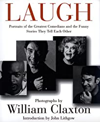 Laugh: Portraits of the Greatest Comedians and the Funny Stories They Tell Each Other