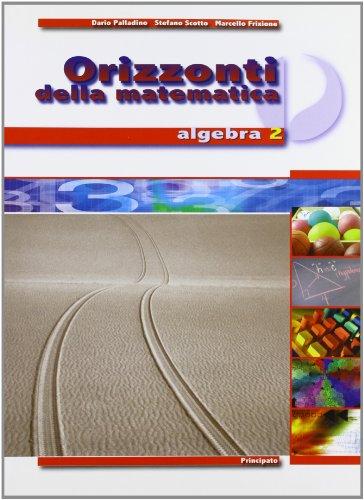 Orizzonti della matematica. Algebra. Per il biennio delle Scuole superiori: 2