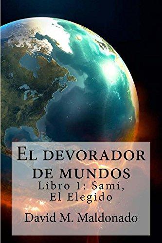 El devorador de mundos. Libro 1: Sami, El Elegido por David Maldonado
