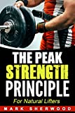 The Peak Strength Principle : For Natural Lifters