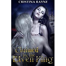 Claimed by the Elven King by Cristina Rayne (2014-06-18)