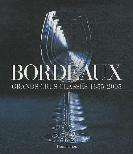 Bordeaux : Grands crus classés 1855-2005 par Franck Ferrand