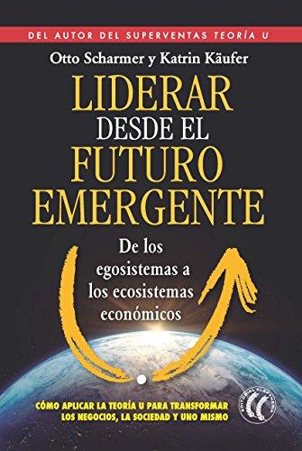 Liderar desde el futuro emergente: De los egosistemas a los ecosistemas económicos