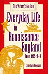 The Writer's Guide to Everyday Life in Renaissance England (Writer's Guides to Everyday Life)
