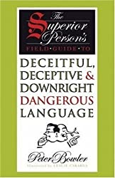 The Superior Person's Field Guide to Deceitful, Deceptive and Downright Dangerous Language by Peter Bowler (2007-10-01)