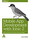 Mobile App Development with Ionic 2: Cross-Platform Apps with Ionic, Angular, and Cordova [Paperback] [Jan 01, 2017] Chris Griffith