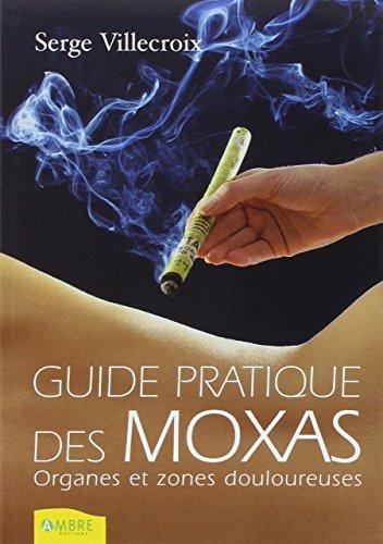 Guide pratique des moxas : Tome 1, Organes et zones douloureuses par Serge Villecroix