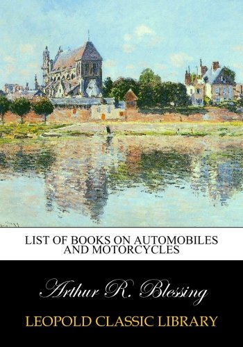 List of Books on Automobiles and Motorcycles por Arthur R. Blessing