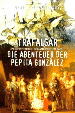 Trafalgar - Die Abenteuer der Pepita Gonzalez. 2 historische Romane in einem...