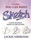 Collins You Can Paint – Sketch: A step-by-step guide for absolute beginners