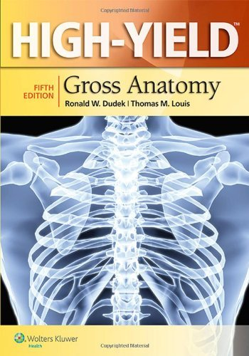 High-Yield Gross Anatomy (High-yield Series): Written by Ronald W. Dudek, 2014 Edition, (5th Revised edition) Publisher: Lippincott Williams and Wilkins [Paperback]