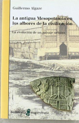 Antigua Mesopotamia en los albores de la civilización (Arqueologia (bellaterra))