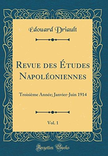 Revue Des Études Napoléoniennes, Vol. 1: Troisième Année; Janvier-Juin 1914 (Classic Reprint) par Edouard Driault