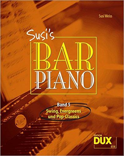 Susi's Bar Piano 5: Swing, Evergreens und Pop-Classics in mittelschwerer Bearbeitung für den anspruchsvollen Pianisten (Piano De Bossa)